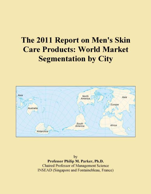 The 2011 Report on Men's Skin Care Products: World Market Segmentation by City - Product Image