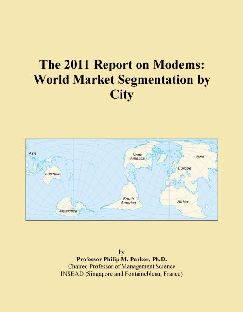 The 2011 Report on Modems: World Market Segmentation by City - Product Image