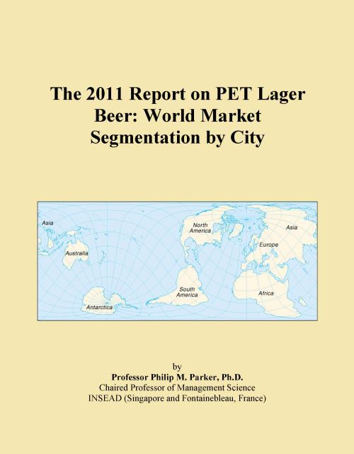The 2011 Report on PET Lager Beer: World Market Segmentation by City - Product Image
