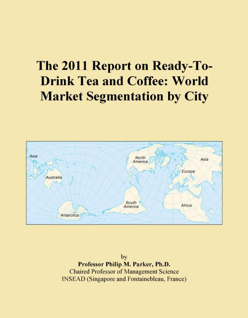 The 2011 Report on Ready-To-Drink Tea and Coffee: World Market Segmentation by City - Product Image