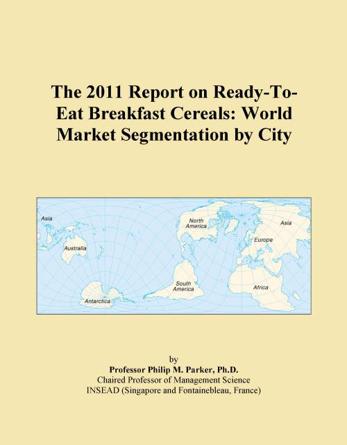 The 2011 Report on Ready-To-Eat Breakfast Cereals: World Market Segmentation by City - Product Image