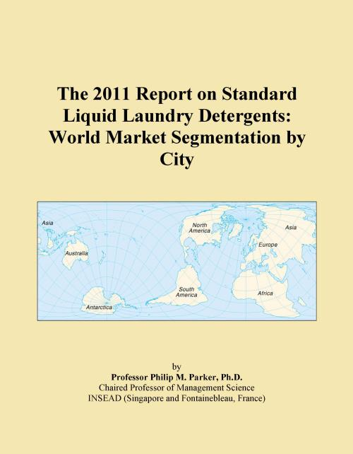 The 2011 Report on Standard Liquid Laundry Detergents: World Market Segmentation by City - Product Image