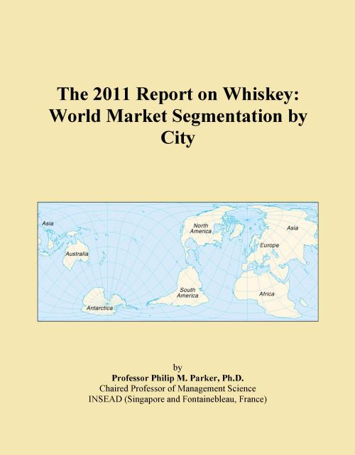 The 2011 Report on Whiskey: World Market Segmentation by City - Product Image