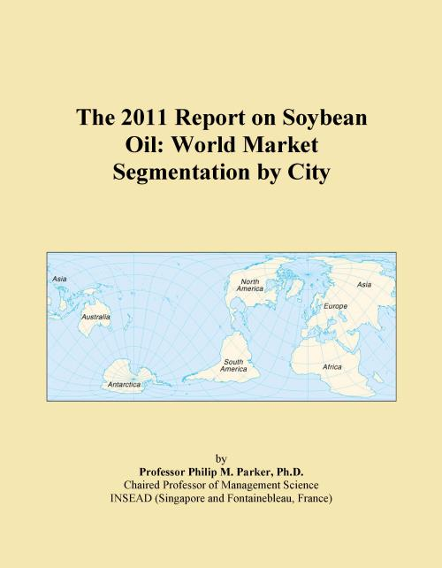 The 2011 Report on Soybean Oil: World Market Segmentation by City - Product Image