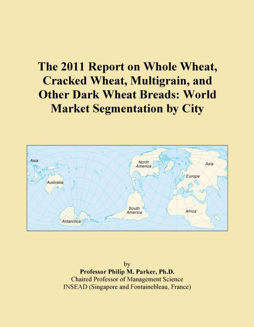 The 2011 Report on Whole Wheat, Cracked Wheat, Multigrain, and Other Dark Wheat Breads: World Market Segmentation by City - Product Image