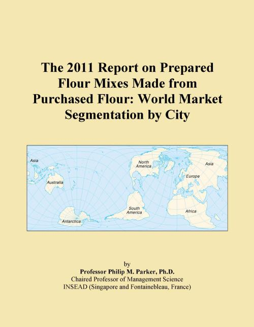 The 2011 Report on Prepared Flour Mixes Made from Purchased Flour: World Market Segmentation by City - Product Image
