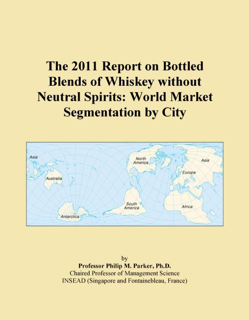 The 2011 Report on Bottled Blends of Whiskey without Neutral Spirits: World Market Segmentation by City - Product Image