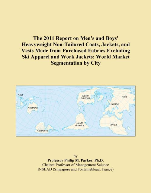 The 2011 Report on Men's and Boys' Heavyweight Non-Tailored Coats, Jackets, and Vests Made from Purchased Fabrics Excluding Ski Apparel and Work Jackets: World Market Segmentation by City - Product Image