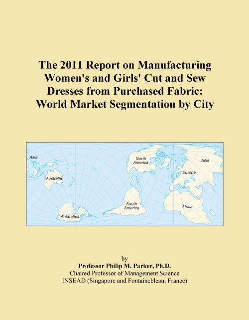 The 2011 Report on Manufacturing Women's and Girls' Cut and Sew Dresses from Purchased Fabric: World Market Segmentation by City - Product Image