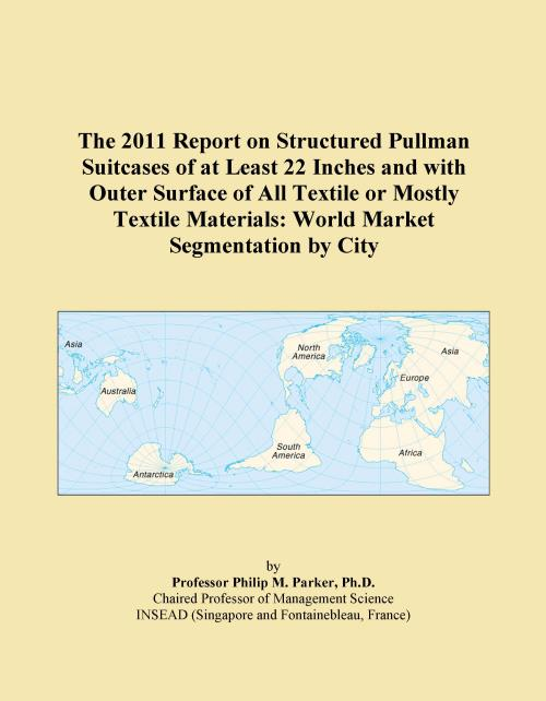 The 2011 Report on Structured Pullman Suitcases of at Least 22 Inches and with Outer Surface of All Textile or Mostly Textile Materials: World Market Segmentation by City - Product Image