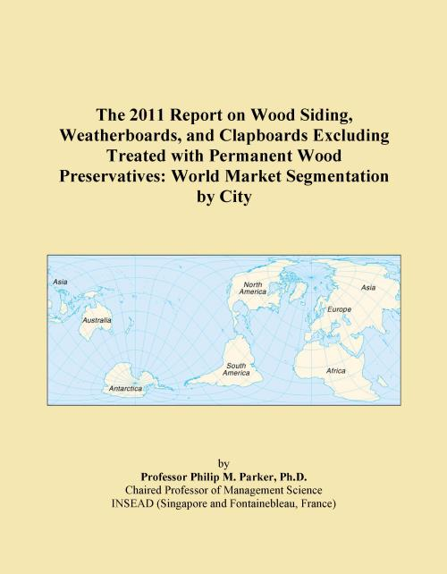The 2011 Report on Wood Siding, Weatherboards, and Clapboards Excluding Treated with Permanent Wood Preservatives: World Market Segmentation by City - Product Image