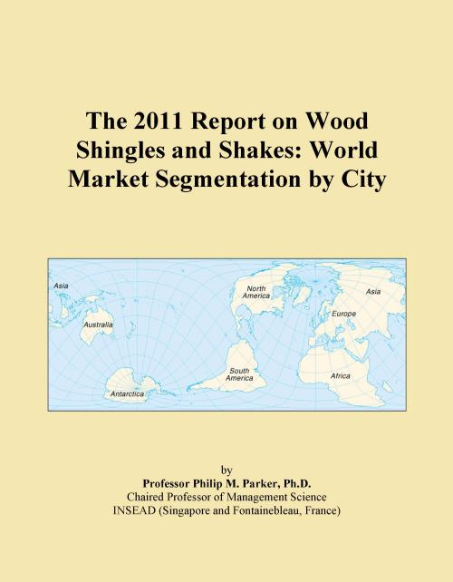 The 2011 Report on Wood Shingles and Shakes: World Market Segmentation by City - Product Image