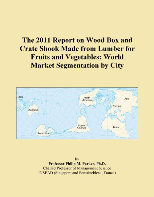 The 2011 Report on Wood Box and Crate Shook Made from Lumber for Fruits and Vegetables: World Market Segmentation by City - Product Image
