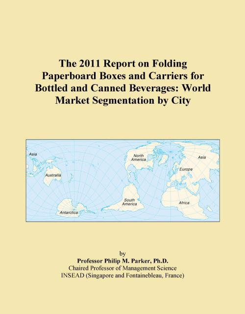 The 2011 Report on Folding Paperboard Boxes and Carriers for Bottled and Canned Beverages: World Market Segmentation by City - Product Image