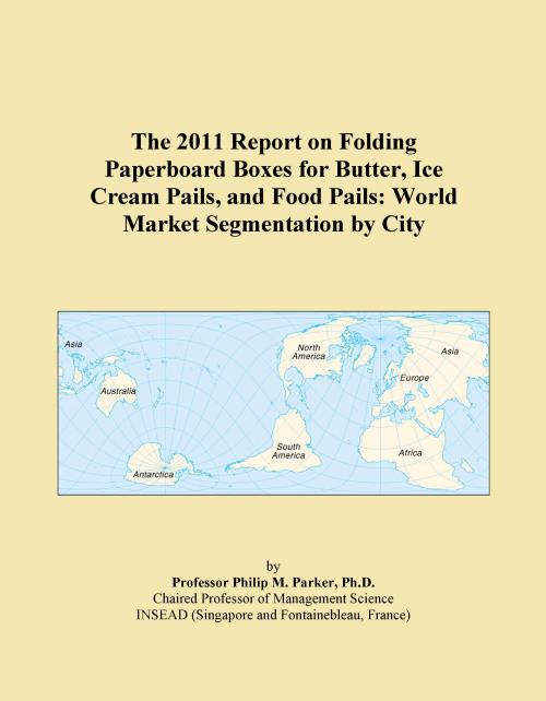 The 2011 Report on Folding Paperboard Boxes for Butter, Ice Cream Pails, and Food Pails: World Market Segmentation by City - Product Image