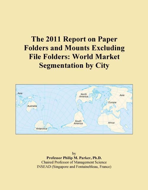 The 2011 Report on Paper Folders and Mounts Excluding File Folders: World Market Segmentation by City - Product Image