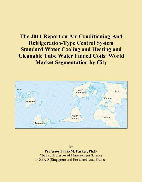 The 2011 Report on Air Conditioning-And Refrigeration-Type Central System Standard Water Cooling and Heating and Cleanable Tube Water Finned Coils: World Market Segmentation by City - Product Image