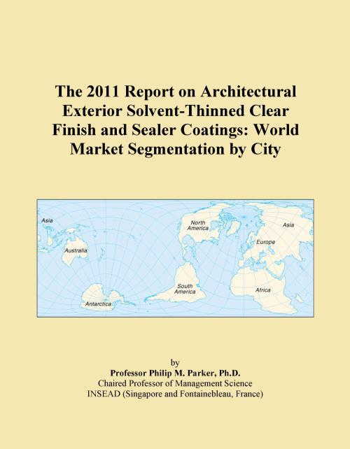 The 2011 Report on Architectural Exterior Solvent-Thinned Clear Finish and Sealer Coatings: World Market Segmentation by City - Product Image