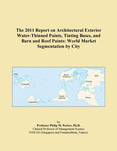 The 2011 Report on Architectural Exterior Water-Thinned Paints, Tinting Bases, and Barn and Roof Paints: World Market Segmentation by City - Product Image