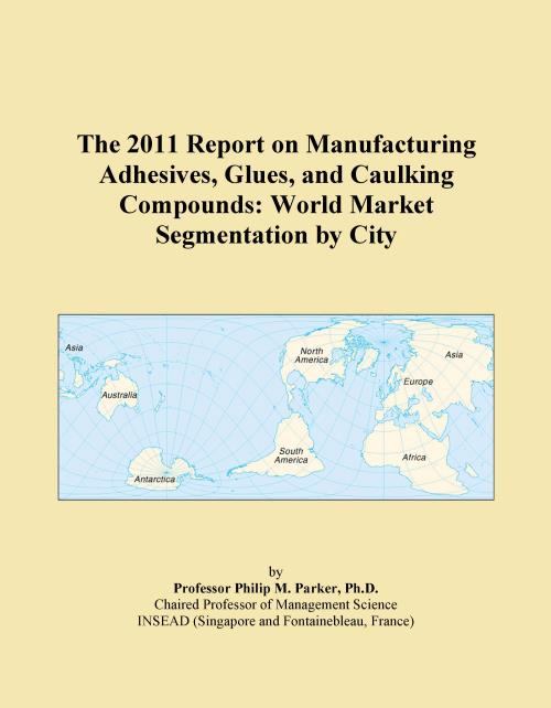 The 2011 Report on Manufacturing Adhesives, Glues, and Caulking Compounds: World Market Segmentation by City - Product Image