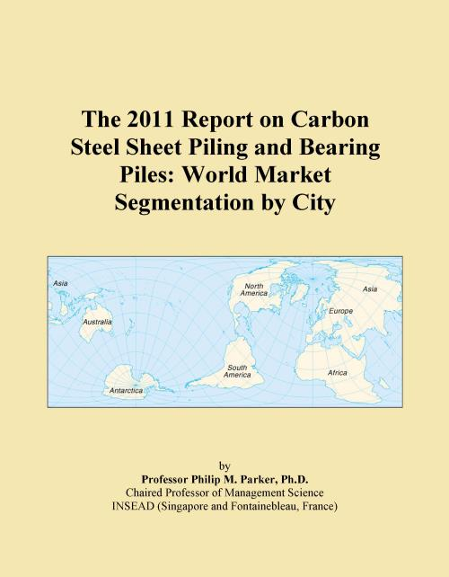 The 2011 Report on Carbon Steel Sheet Piling and Bearing Piles: World Market Segmentation by City - Product Image