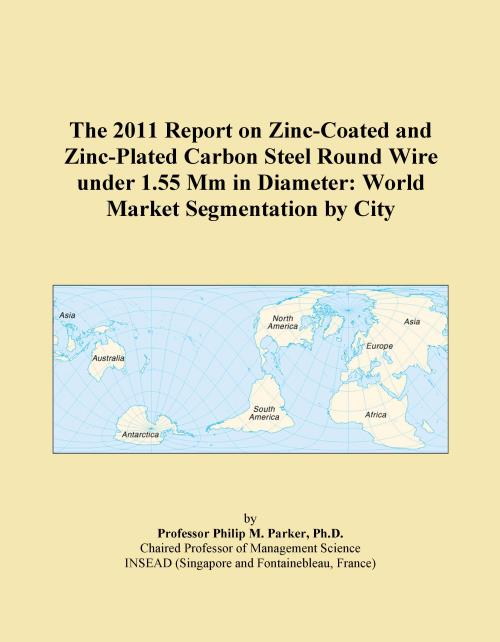 The 2011 Report on Zinc-Coated and Zinc-Plated Carbon Steel Round Wire under 1.55 Mm in Diameter: World Market Segmentation by City - Product Image