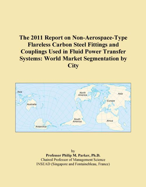 The 2011 Report on Non-Aerospace-Type Flareless Carbon Steel Fittings and Couplings Used in Fluid Power Transfer Systems: World Market Segmentation by City - Product Image