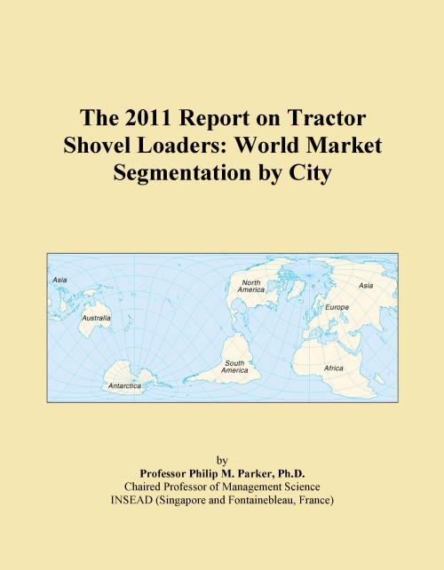 The 2011 Report on Tractor Shovel Loaders: World Market Segmentation by City - Product Image