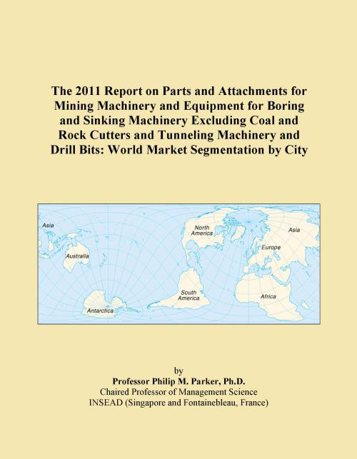 The 2011 Report on Parts and Attachments for Mining Machinery and Equipment for Boring and Sinking Machinery Excluding Coal and Rock Cutters and Tunneling Machinery and Drill Bits: World Market Segmentation by City - Product Image