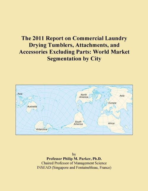 The 2011 Report on Commercial Laundry Drying Tumblers, Attachments, and Accessories Excluding Parts: World Market Segmentation by City - Product Image