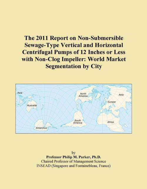 The 2011 Report on Non-Submersible Sewage-Type Vertical and Horizontal Centrifugal Pumps of 12 Inches or Less with Non-Clog Impeller: World Market Segmentation by City - Product Image