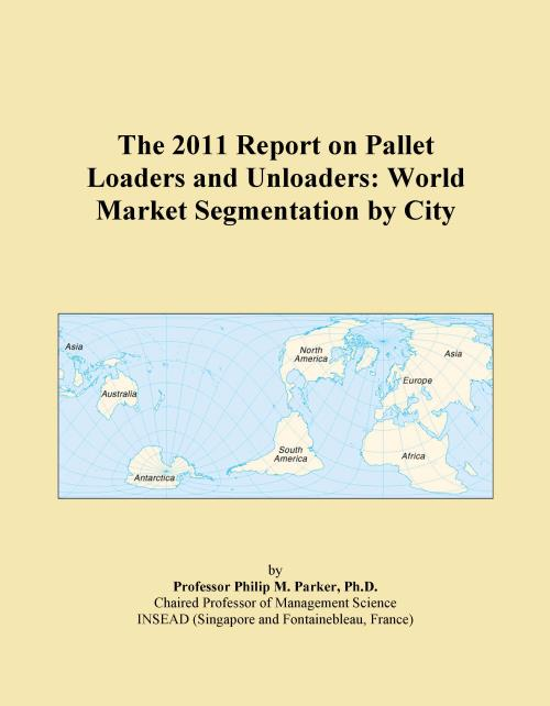 The 2011 Report on Pallet Loaders and Unloaders: World Market Segmentation by City - Product Image