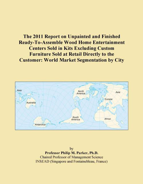 The 2011 Report on Unpainted and Finished Ready-To-Assemble Wood Home Entertainment Centers Sold in Kits Excluding Custom Furniture Sold at Retail Directly to the Customer: World Market Segmentation by City - Product Image
