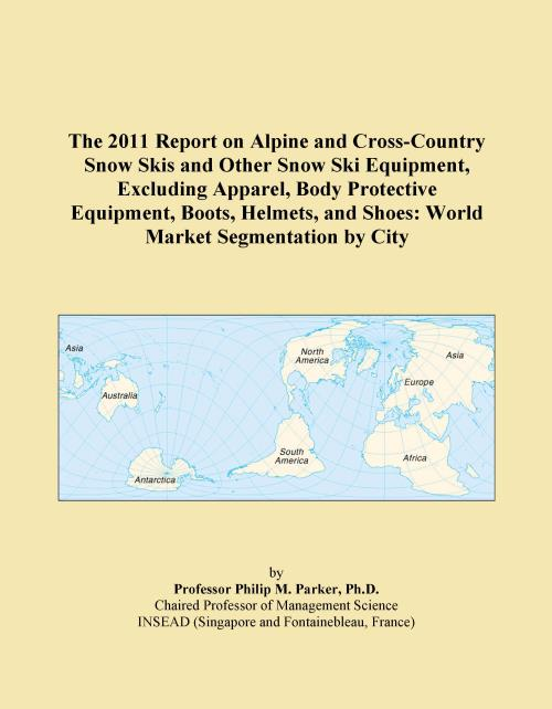 The 2011 Report on Alpine and Cross-Country Snow Skis and Other Snow Ski Equipment, Excluding Apparel, Body Protective Equipment, Boots, Helmets, and Shoes: World Market Segmentation by City - Product Image