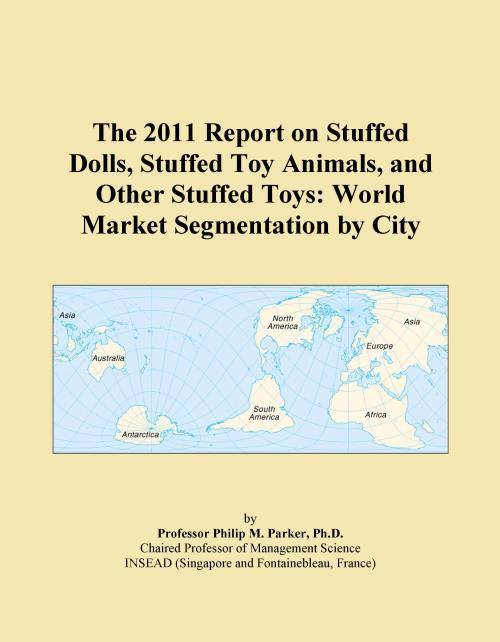 The 2011 Report on Stuffed Dolls, Stuffed Toy Animals, and Other Stuffed Toys: World Market Segmentation by City - Product Image