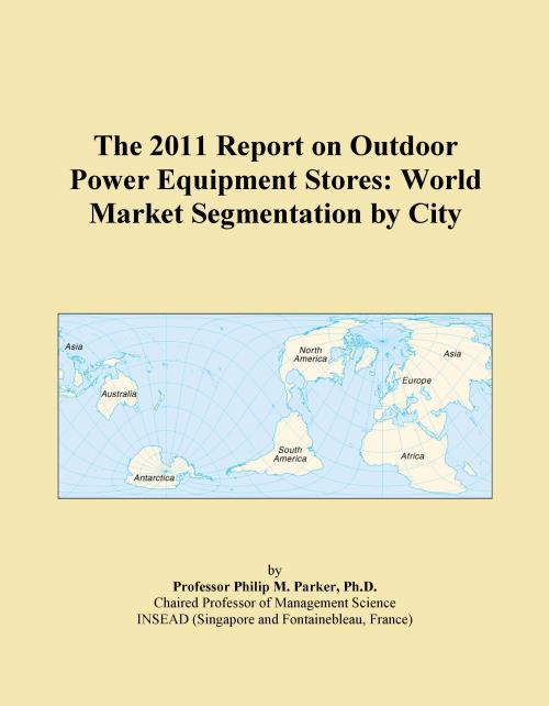 The 2011 Report on Outdoor Power Equipment Stores: World Market Segmentation by City - Product Image