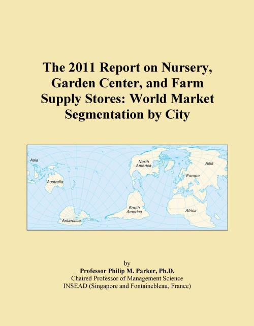 The 2011 Report on Nursery, Garden Center, and Farm Supply Stores: World Market Segmentation by City - Product Image