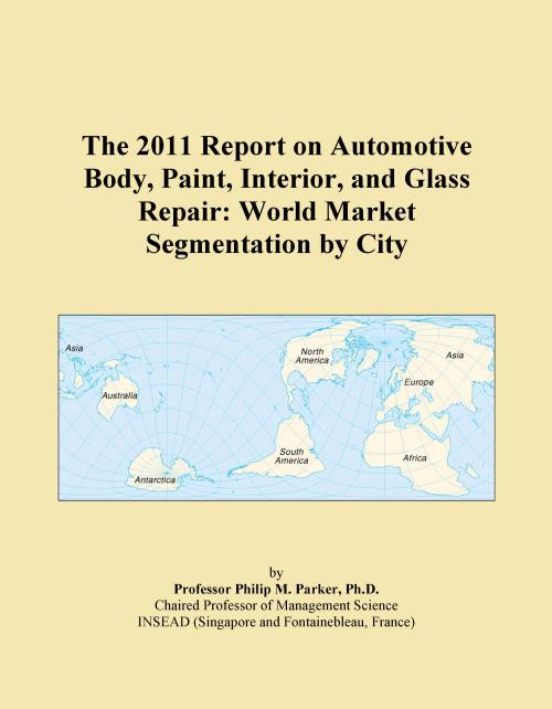 The 2011 Report on Automotive Body, Paint, Interior, and Glass Repair: World Market Segmentation by City - Product Image