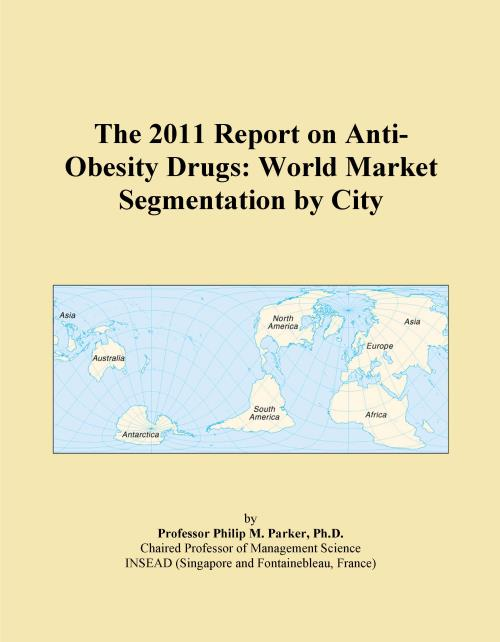 The 2011 Report on Anti-Obesity Drugs: World Market Segmentation by City - Product Image