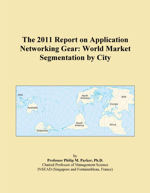 The 2011 Report on Application Networking Gear: World Market Segmentation by City - Product Image