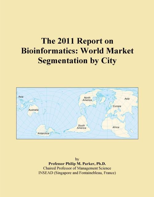 The 2011 Report on Bioinformatics: World Market Segmentation by City - Product Image