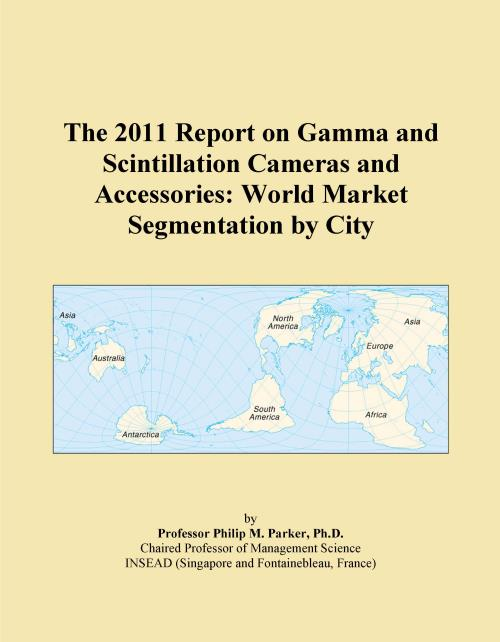 The 2011 Report on Gamma and Scintillation Cameras and Accessories: World Market Segmentation by City - Product Image