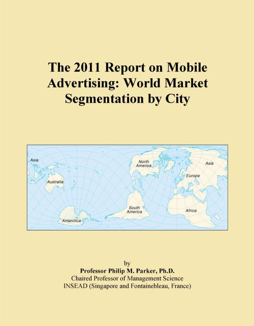 The 2011 Report on Mobile Advertising: World Market Segmentation by City - Product Image