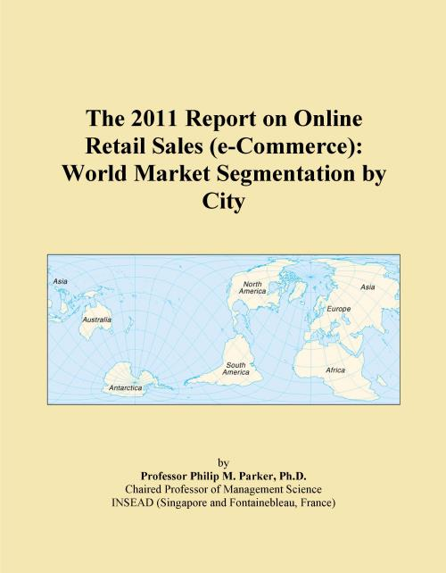 The 2011 Report on Online Retail Sales (e-Commerce): World Market Segmentation by City - Product Image