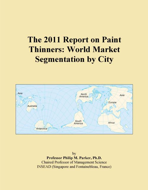 The 2011 Report on Paint Thinners: World Market Segmentation by City - Product Image