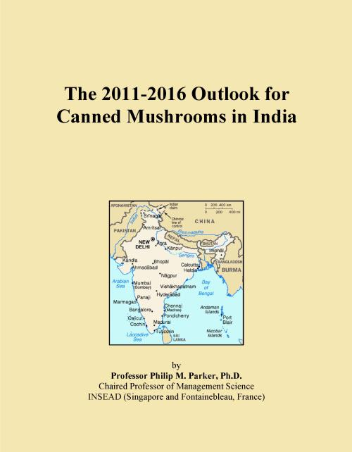 The 2011-2016 Outlook for Canned Mushrooms in India - Product Image