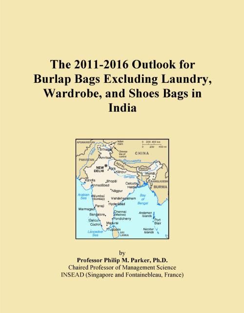 The 2011-2016 Outlook for Burlap Bags Excluding Laundry, Wardrobe, and Shoes Bags in India - Product Image