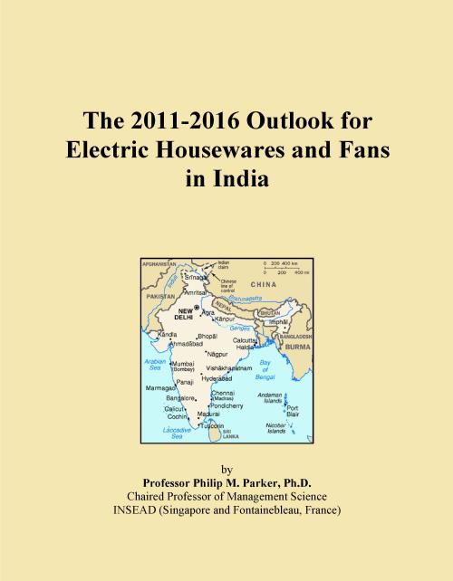 The 2011-2016 Outlook for Electric Housewares and Fans in India - Product Image