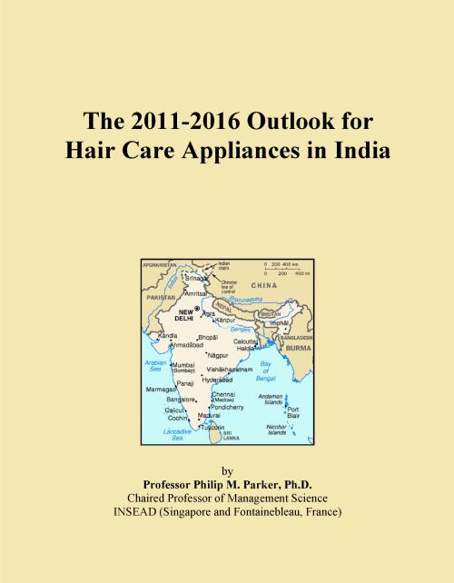 The 2011-2016 Outlook for Hair Care Appliances in India - Product Image