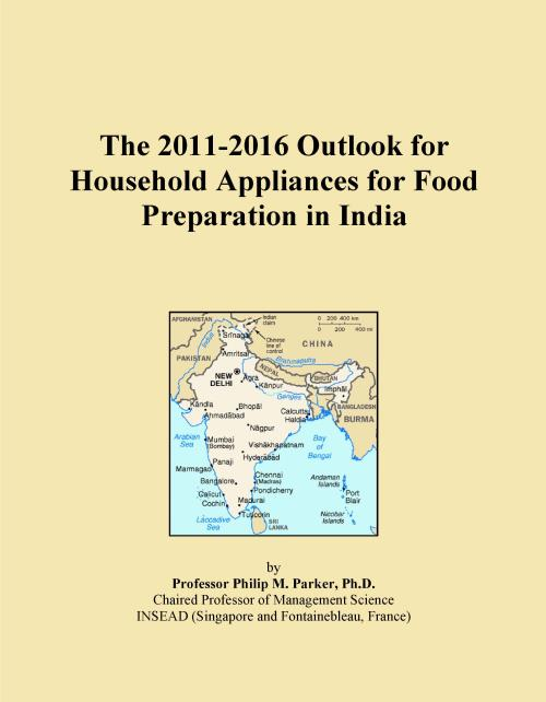The 2011-2016 Outlook for Household Appliances for Food Preparation in India - Product Image